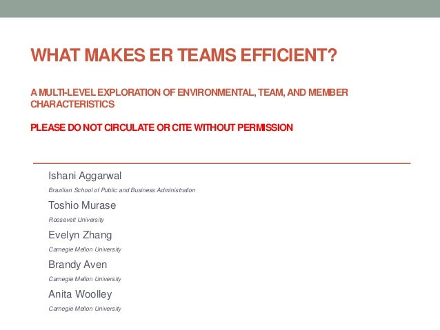 WHAT MAKES ER TEAMS EFFICIENT? AMULTI-LEVELEXPLORATION OF ENVIRONMENTAL, TEAM,AND MEMBER CHARACTERISTICS PLEASE DO NOT CIR...