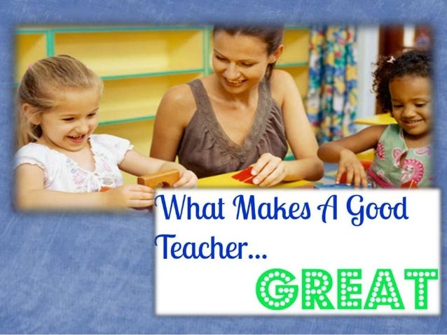 What are the most  valuable qualities of a  good teacher?