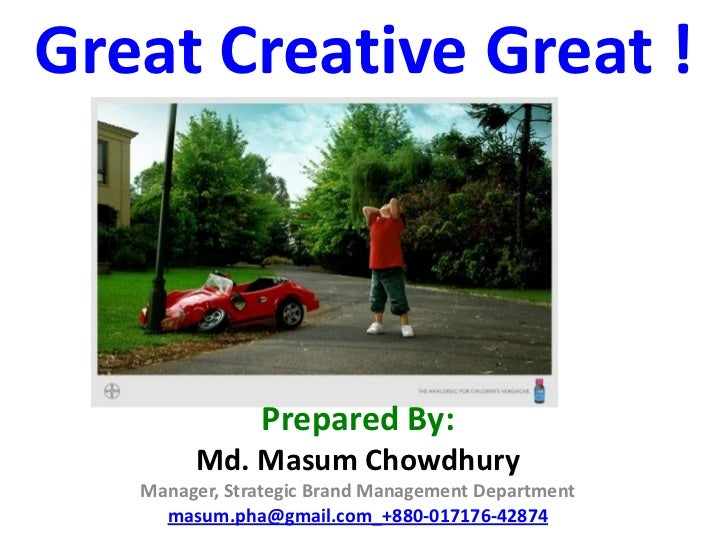 Great Creative Great !               Prepared By:        Md. Masum Chowdhury   Manager, Strategic Brand Management Departm...