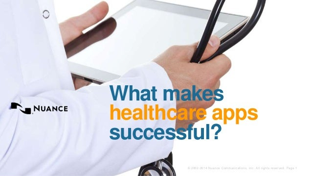 What makes  healthcare apps  successful?  © 2002-2014 Nuance Communications, Inc. All rights reserved. Page 1