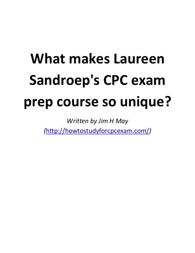 What makes Laureen Sandroep's CPC exam prep course so unique? Written by Jim H May (http://howtostudyforcpcexam.com/)