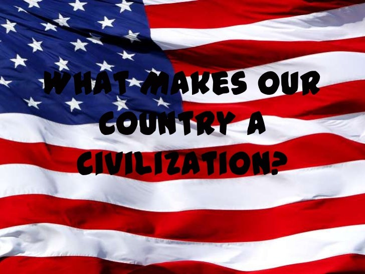 What Makes Our  Country A Civilization?