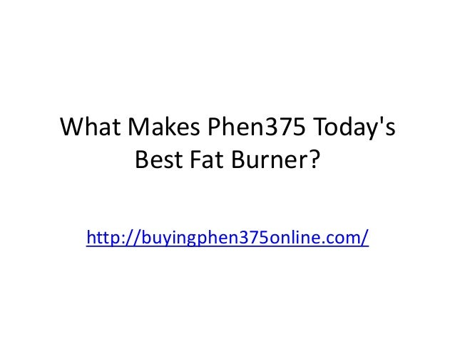 What Makes Phen375 Today's Best Fat Burner? http://buyingphen375online.com/