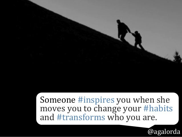 Someone  #inspires  you  when  she   moves  you  to  change  your  #habits   and  #transforms  w...