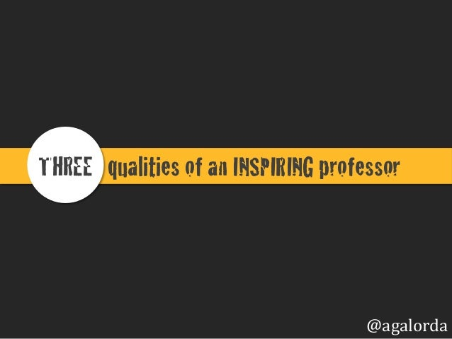 qualities of an INSPIRING professor!THREE ! @agalorda