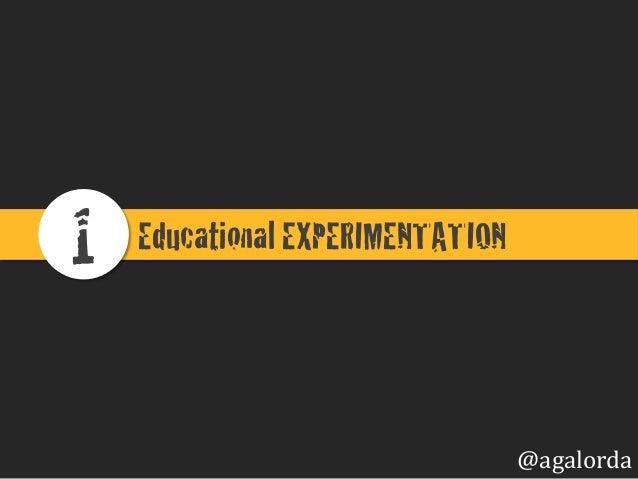 Educational EXPERIMENTATION!1! @agalorda