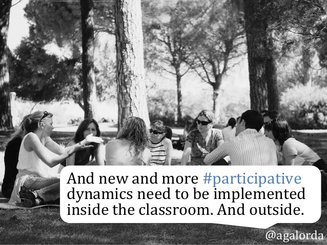 And  new  and  more  #participative   dynamics  need  to  be  implemented   inside  the  classroom...