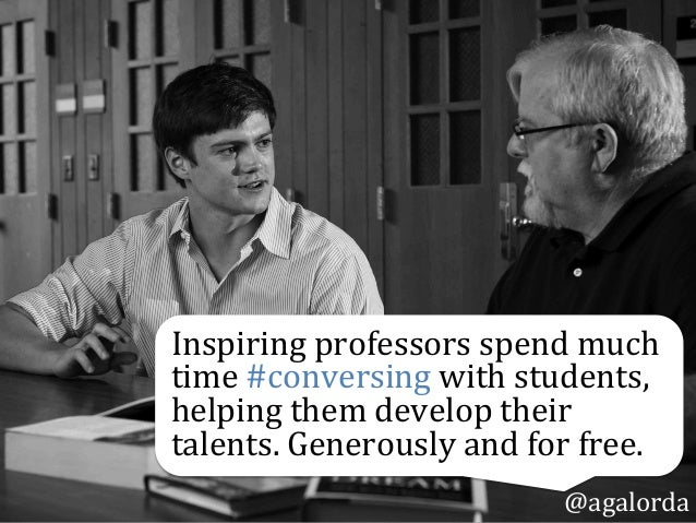 @agalorda Inspiring  professors  spend  much   time  #conversing  with  students,   helping  them  dev...