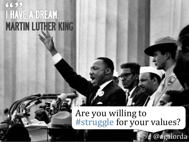 MARTIN LUTHER KING Are  you  willing  to   #struggle  for  your  values?   @agalorda