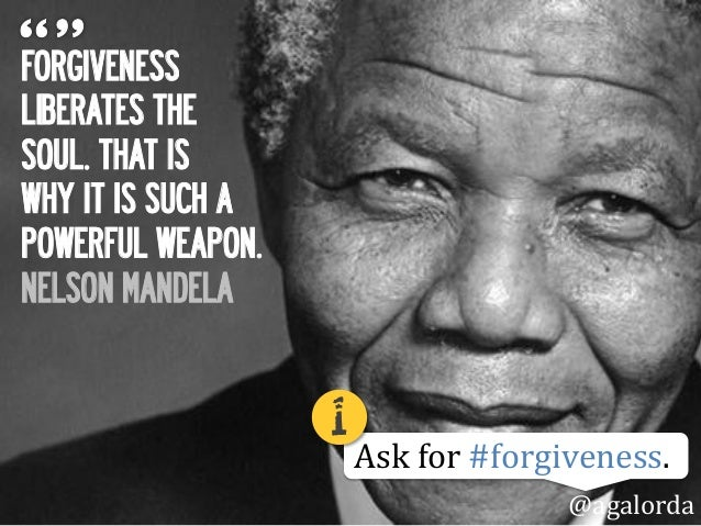 FORGIVENESS LIBERATES THE SOUL. THAT IS WHY IT IS SUCH A POWERFUL WEAPON. NELSON MANDELA Ask  for  #forgiveness. @agal...
