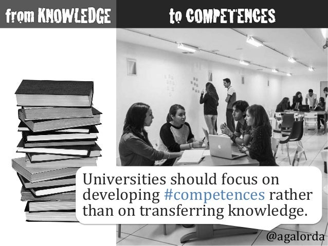 Universities  should  focus  on   developing  #competences  rather   than  on  transferring  knowledge...