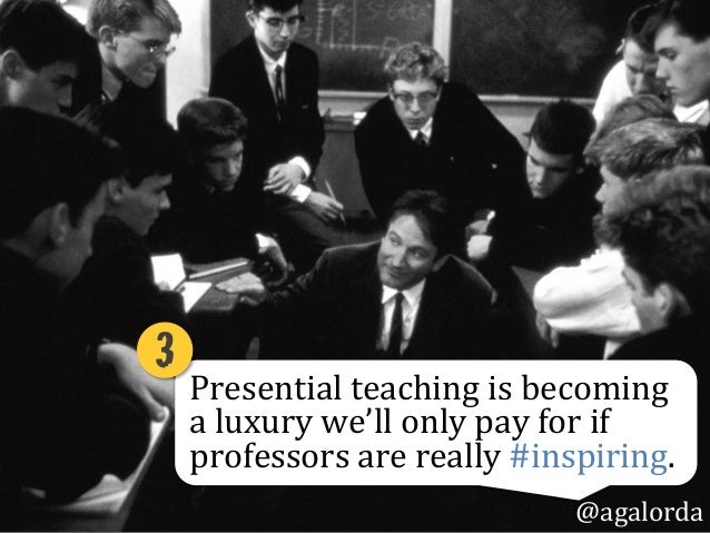 Presential  teaching  is  becoming   a  luxury  we'll  only  pay  for  if   professors  are  rea...