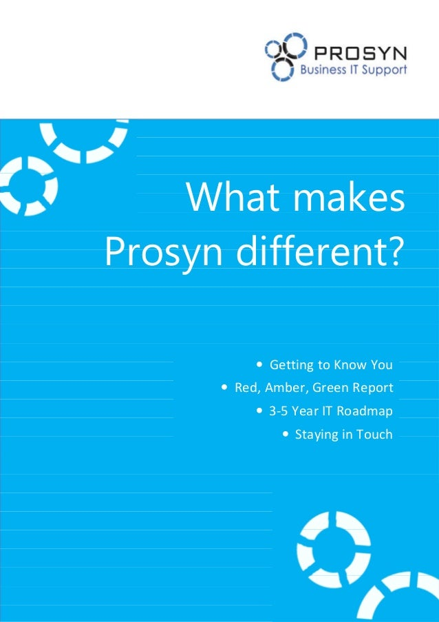 What makes Prosyn different? • Getting to Know You • Red, Amber, Green Report • 3-5 Year IT Roadmap • Staying in Touch
