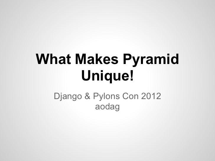 What Makes Pyramid      Unique!  Django & Pylons Con 2012           aodag