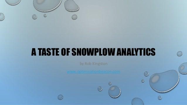 A TASTE OF SNOWPLOW ANALYTICS by Rob Kingston www.optimisationbeacon.com