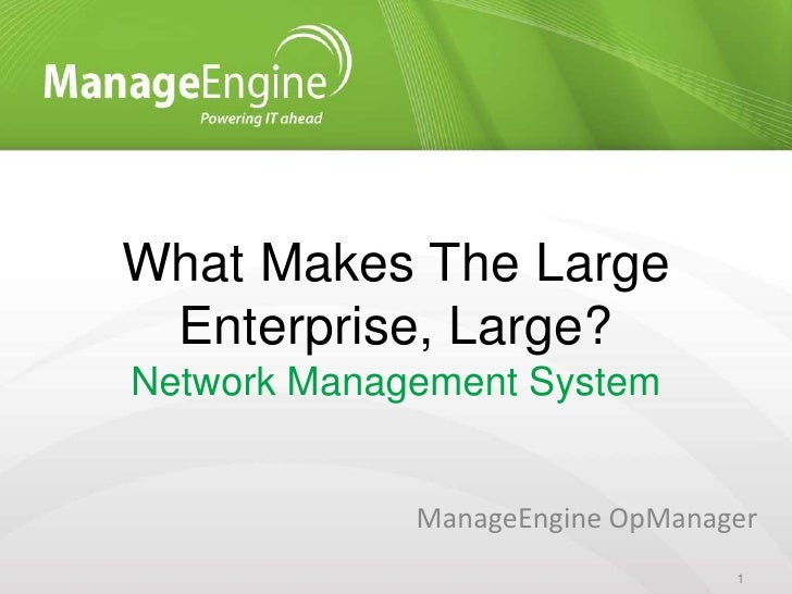 What Makes The Large Enterprise, Large?Network Management System             ManageEngine OpManager                       ...