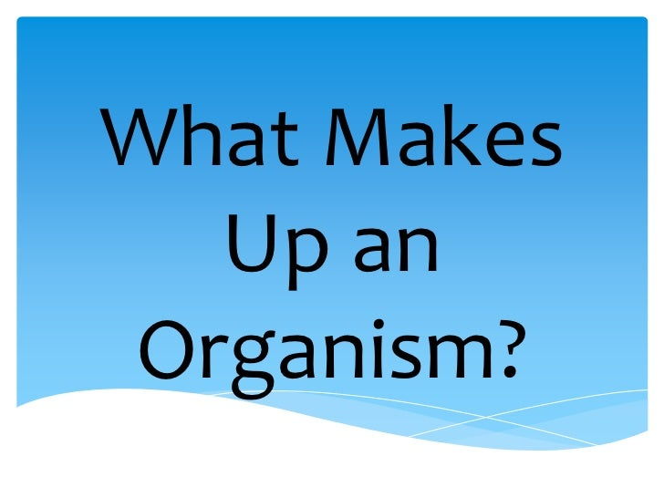 What Makes  Up anOrganism?