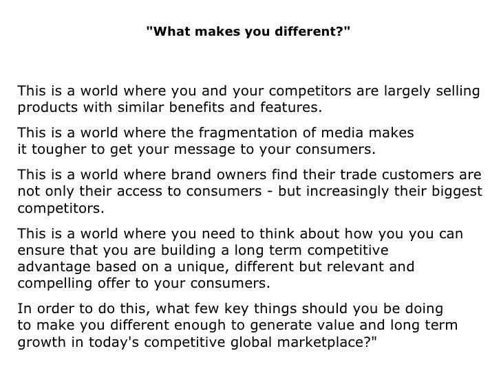 """""""What makes you different?"""" This is a world whereyou and your competitors are largely selling products with sim..."""