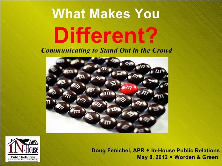 What Makes You   Different?Communicating to Stand Out in the Crowd               Doug Fenichel, APR  In-House Public Rela...