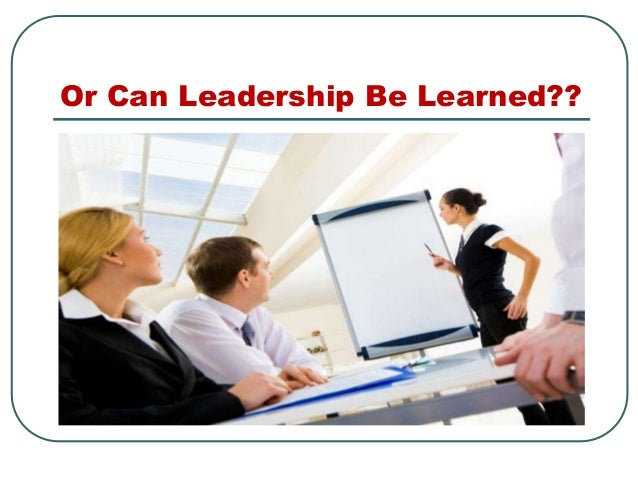 Or Can Leadership Be Learned??