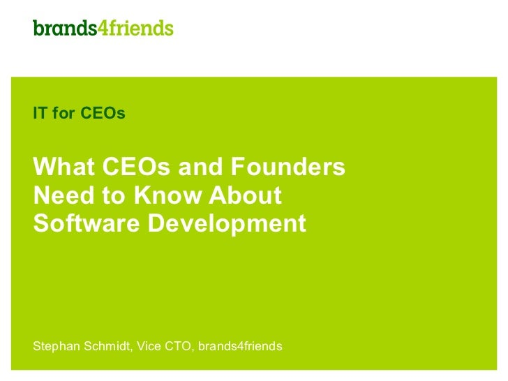 IT for CEOsWhat CEOs and FoundersNeed to Know AboutSoftware DevelopmentStephan Schmidt, Vice CTO, brands4friends