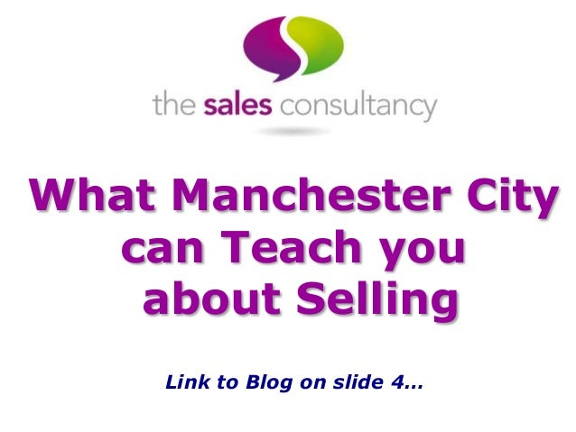 What Manchester City can Teach you about Selling Link to Blog on slide 4…