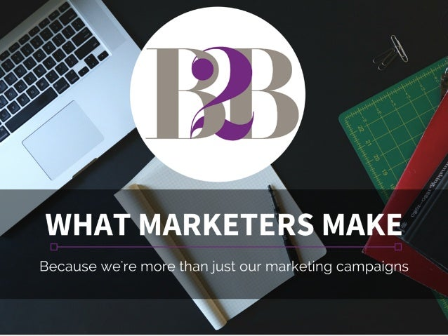WHAT MARKETERS MAKE  Because we're more thanjust our marketing campaigns  '7