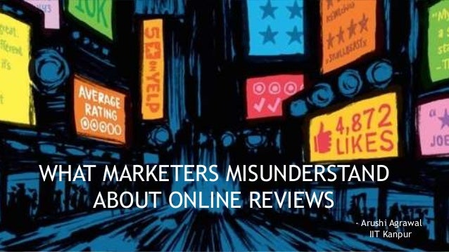 WHAT MARKETERS MISUNDERSTAND ABOUT ONLINE REVIEWS - Arushi Agrawal IIT Kanpur