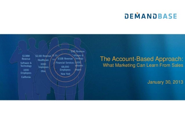 The Account-Based Approach: What Marketing Can Learn From Sales                    January 30, 2013
