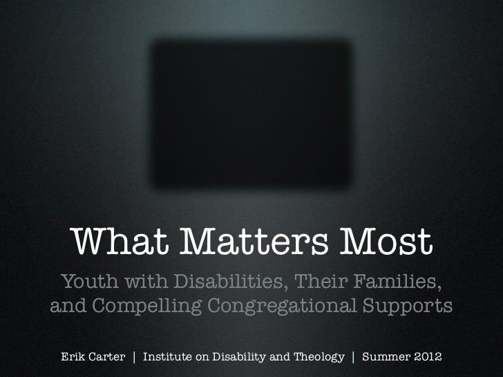 What Matters Most Youth with Disabilities, Their Families,and Compelling Congregational Supports Erik Carter | Institute o...