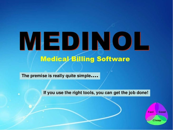 MEDINOL  Medical Billing SoftwareThe premise is really quite simple....          If you use the right tools, you can get t...