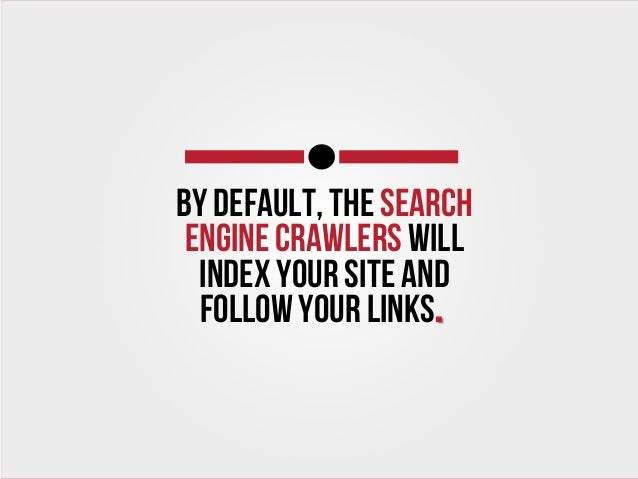 By default, the search engine crawlers WILL index your site and follow your links.