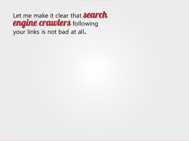 Let me make it clear that search engine crawlers following your links is not bad at all.