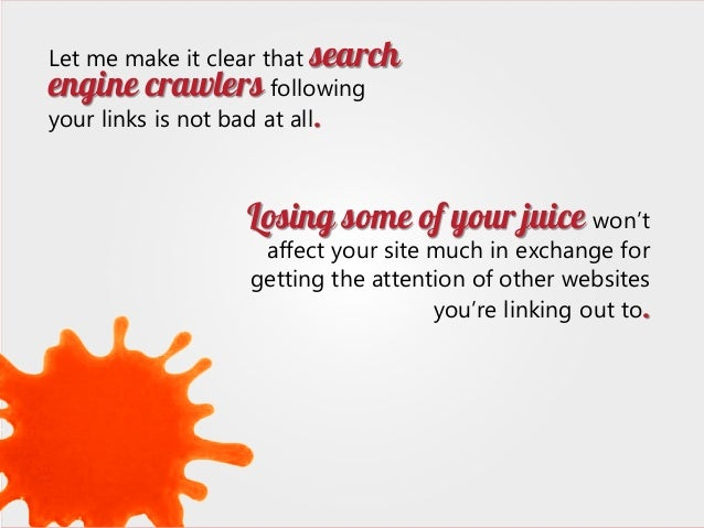 Let me make it clear that search engine crawlers following your links is not bad at all.  Losing some of your juice won't ...