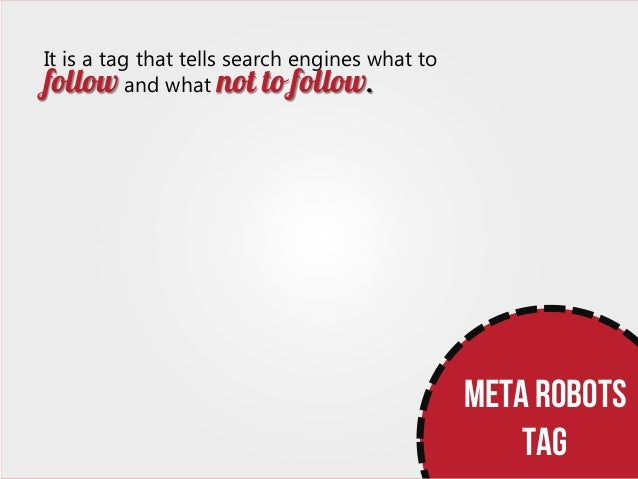 It is a tag that tells search engines what to follow and what not to follow.  META ROBOTS tag