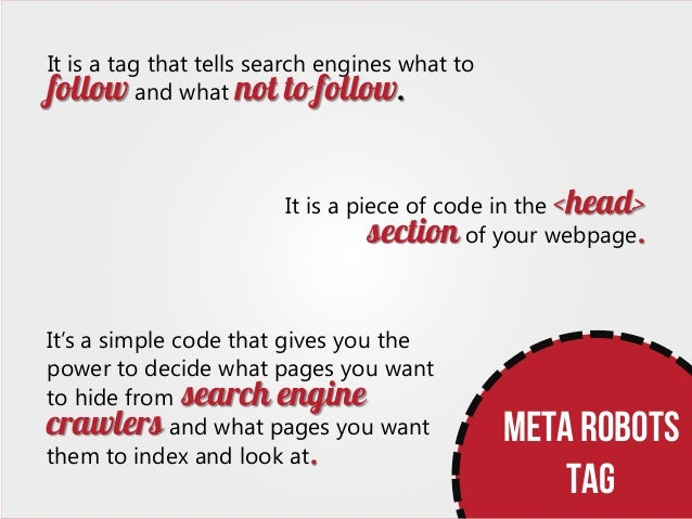 It is a tag that tells search engines what to follow and what not to follow.  It is a piece of code in the <head> section ...