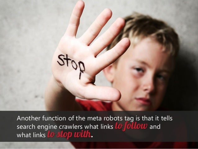 Another function of the meta robots tag is that it tells search engine crawlers what links to follow and what links to sto...