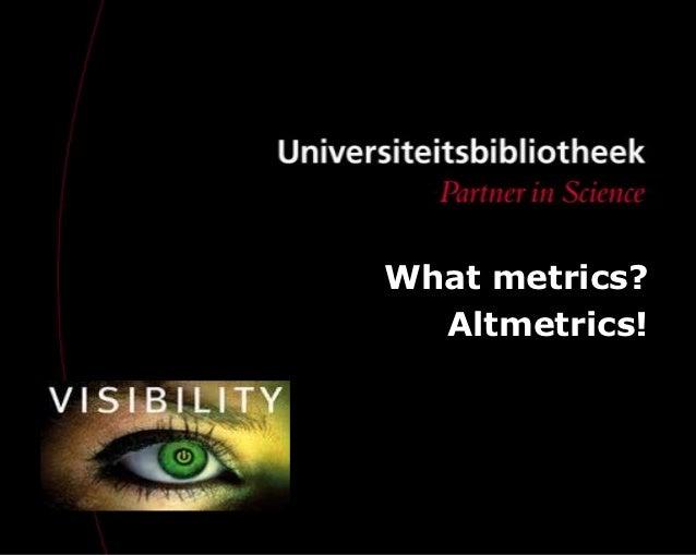 What metrics?  Altmetrics!