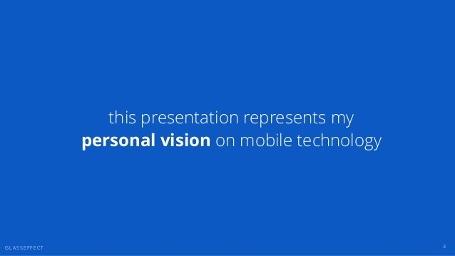 G L A S S E F F E C T this presentation represents my personal vision on mobile technology 3