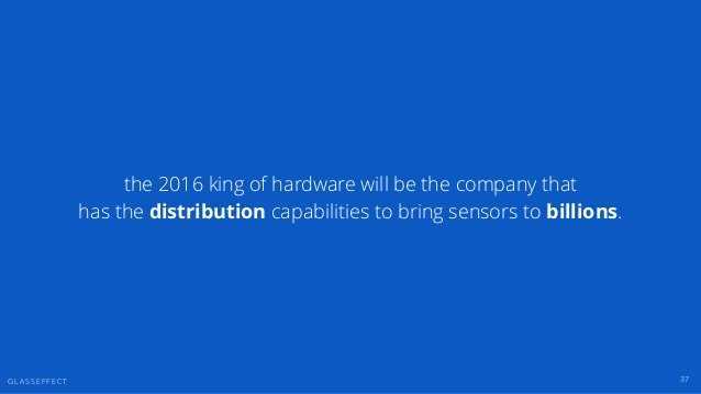 G L A S S E F F E C T 37 the 2016 king of hardware will be the company that has the distribution capabilities to bring sen...