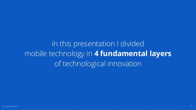 G L A S S E F F E C T 4 in this presentation I divided mobile technology in 4 fundamental layers of technological innovati...