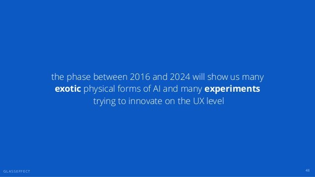 G L A S S E F F E C T 48 the phase between 2016 and 2024 will show us many exotic physical forms of AI and many experiment...