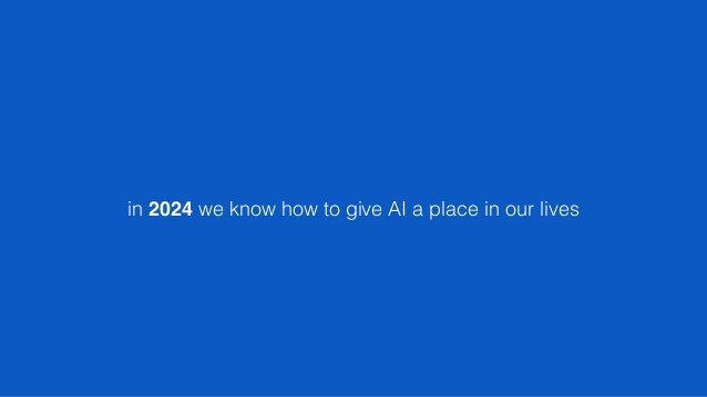in 2024 we know how to give AI a place in our lives