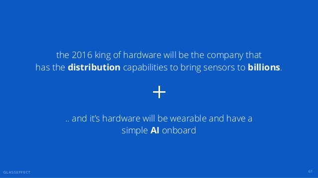 G L A S S E F F E C T 61 the 2016 king of hardware will be the company that has the distribution capabilities to bring sen...