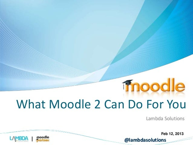 What Moodle 2 Can Do For You  Lambda Solutions  Feb 12, 2013  @lambdasolutions