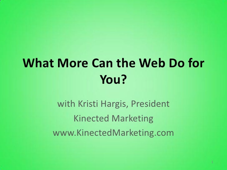 What More Can the Web Do for           You?     with Kristi Hargis, President         Kinected Marketing    www.KinectedMa...