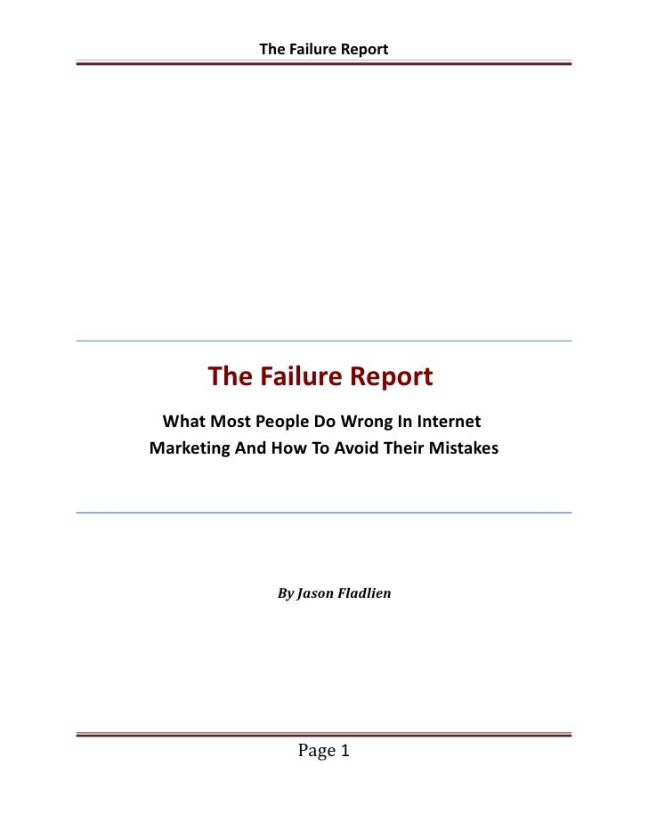 The Failure Report           The Failure Report  What Most People Do Wrong In Internet Marketing And How To Avoid Their Mi...