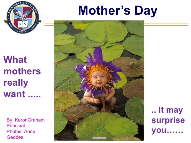 Mother's Day Excellence  Integrity  Learning  Excellence  Integrity  Learning  What mothers really  want ..... .. It may s...