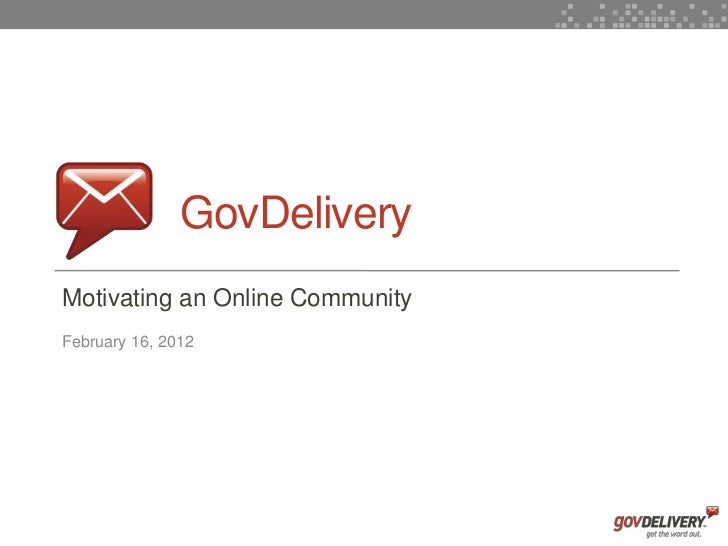 GovDelivery    Motivating an Online Community    February 16, 20121