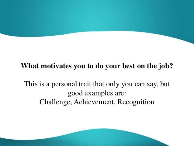 What Motivates You To Do Your Best On The Job?  What Motivates You